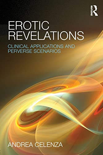 Erotic Revelations: Clinical Applications and Perverse Scenarios: Andrea Celenza