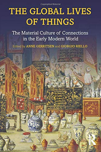 9781138776753: The Global Lives of Things: The Material Culture of Connections in the Early Modern World