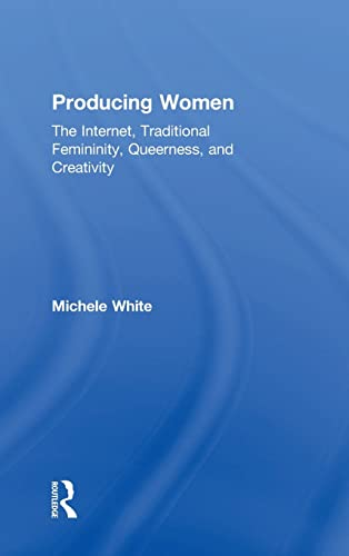 9781138776784: Producing Women: The Internet, Traditional Femininity, Queerness, and Creativity