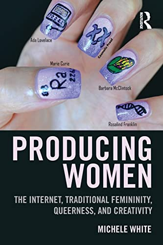 9781138776791: Producing Women: The Internet, Traditional Femininity, Queerness, and Creativity