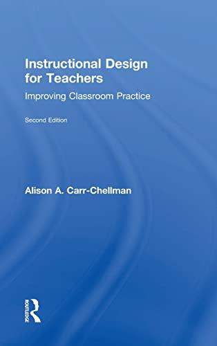 Instructional Design for Teachers: Improving Classroom Practice: Carr-Chellman, Alison A.