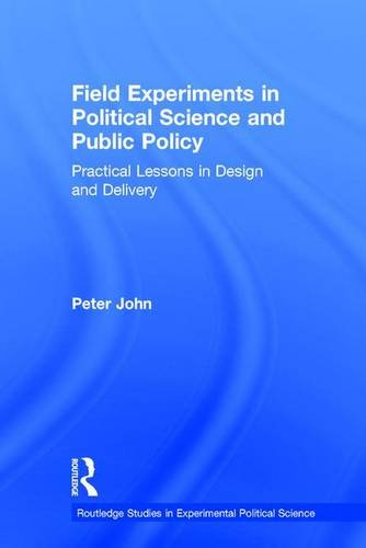 9781138776821: Field Experiments in Political Science and Public Policy: Practical Lessons in Design and Delivery (Routledge Studies in Experimental Political Science)