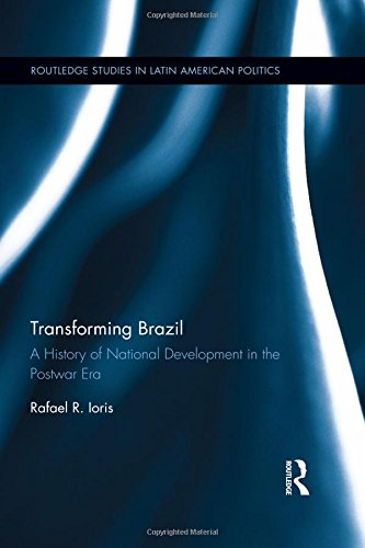 Transforming Brazil: A History of National Development in the Postwar Era (Routledge Studies in ...