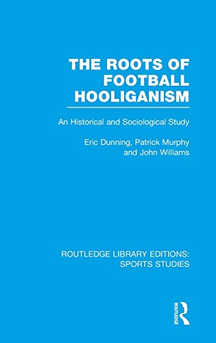 9781138777088: Routledge Library Editions: Sports Studies: The Roots of Football Hooliganism (RLE Sports Studies): An Historical and Sociological Study: Volume 2