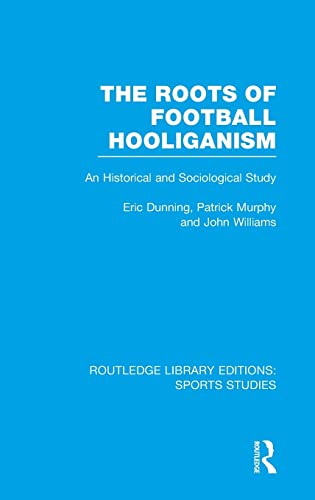 9781138777088: The Roots of Football Hooliganism (RLE Sports Studies): An Historical and Sociological Study