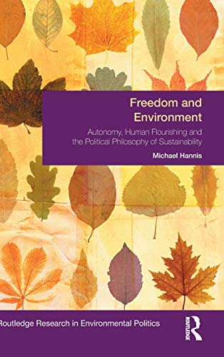 9781138777279: Freedom and Environment: Autonomy, Human Flourishing and the Political Philosophy of Sustainability (Environmental Politics)