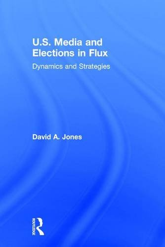 9781138777293: U.S. Media and Elections in Flux: Dynamics and Strategies