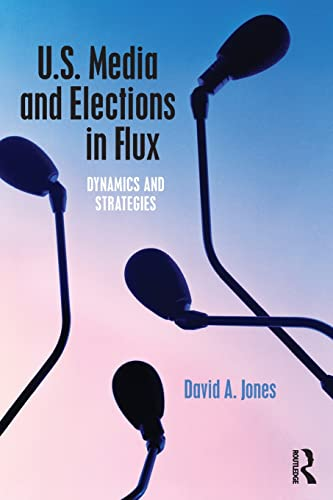 9781138777309: U.S. Media and Elections in Flux: Dynamics and Strategies