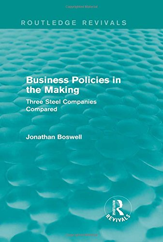 9781138778801: Business Policies in the Making (Routledge Revivals): Three Steel Companies Compared