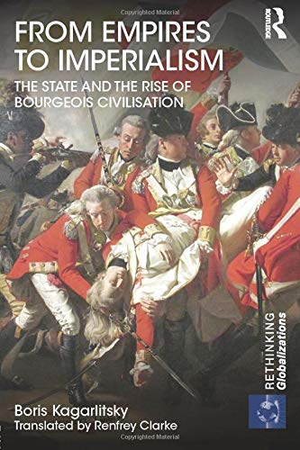 From Empires to Imperialism: The State and the Rise of Bourgeois Civilisation (Rethinking ...