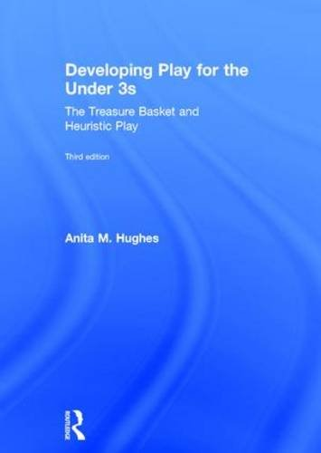 Developing Play for the Under 3s: The Treasure Basket and Heuristic Play: Hughes, Anita M.