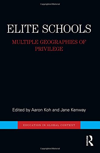 9781138779402: Elite Schools: Multiple Geographies of Privilege (Education in Global Context)