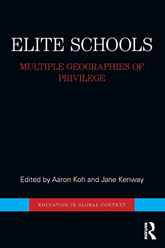 9781138779419: Elite Schools: Multiple Geographies of Privilege (Education in Global Context)