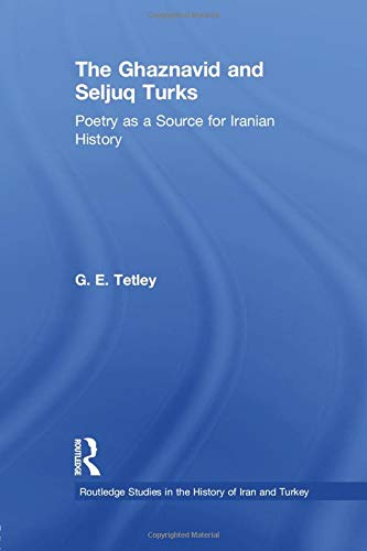 9781138780033: The Ghaznavid and Seljuk Turks: Poetry as a Source for Iranian History (Routledge Studies in the History of Iran and Turkey)