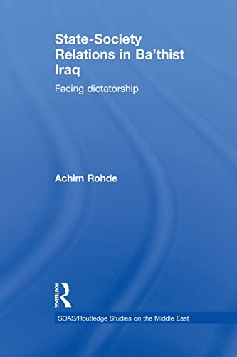 9781138780132: State-Society Relations in Ba'thist Iraq: Facing Dictatorship (Soas / Routledge Studies on the Middle East)