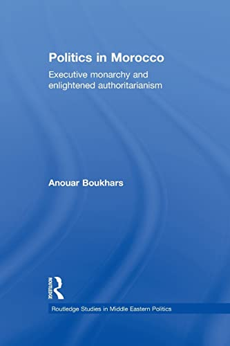 9781138780248: Politics in Morocco: Executive Monarchy and Enlightened Authoritarianism (Routledge Studies in Middle Eastern Politics)