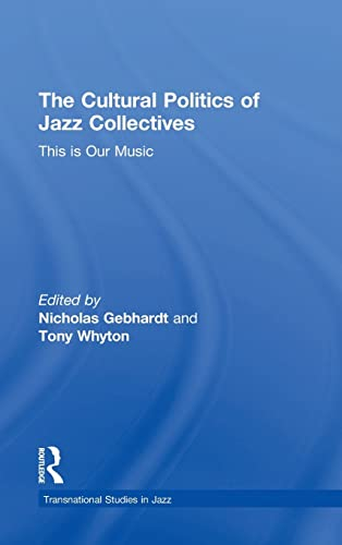 The Cultural Politics of Jazz Collectives; This Is Our Music: GEBHARDT, NICHOLAS; WHYTON, TONY
