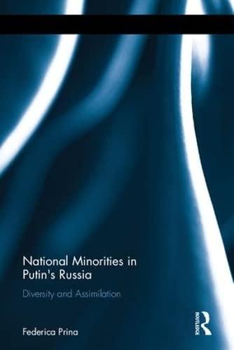 National Minorities in Putin's Russia: Diversity and Assimilation: Prina, Federica