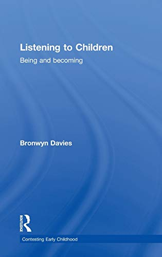 Listening to Children: Being and becoming (Contesting Early Childhood): Davies, Bronwyn