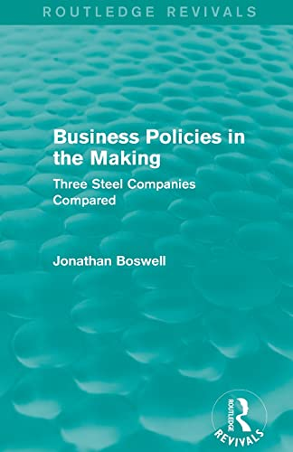 9781138781252: Business Policies in the Making (Routledge Revivals): Three Steel Companies Compared