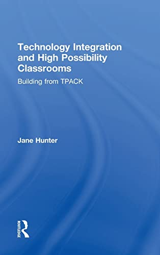 Technology Integration and High Possibility Classrooms: Building from TPACK: Hunter, Jane