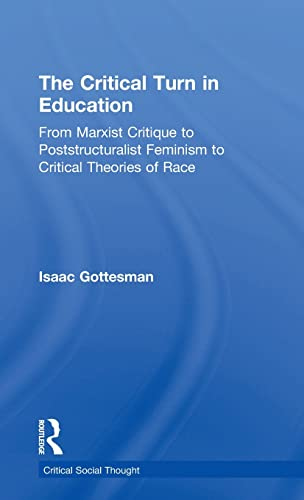 9781138781344: The Critical Turn in Education: From Marxist Critique to Poststructuralist Feminism to Critical Theories of Race (Critical Social Thought)