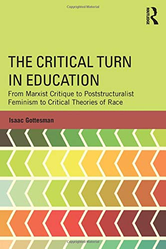 9781138781351: The Critical Turn in Education: From Marxist Critique to Poststructuralist Feminism to Critical Theories of Race (Critical Social Thought)