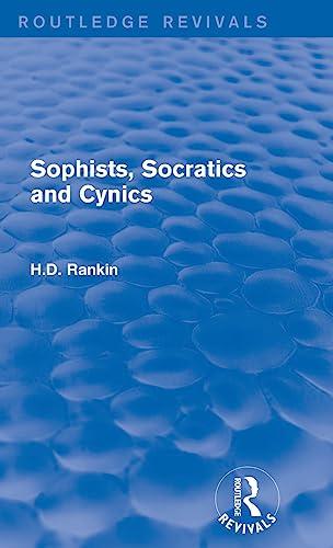 9781138781528: Sophists, Socratics and Cynics (Routledge Revivals)