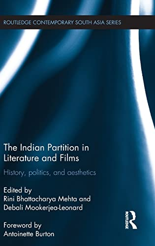 9781138781801: The Indian Partition in Literature and Films: History, Politics, and Aesthetics (Routledge Contemporary South Asia Series)