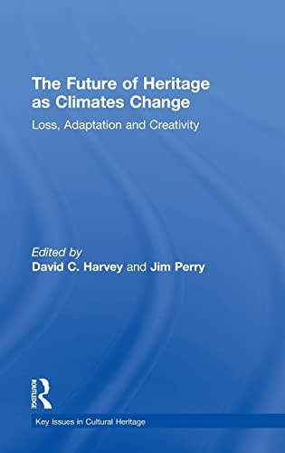 9781138781832: The Future of Heritage as Climates Change: Loss, Adaptation and Creativity (Key Issues in Cultural Heritage)