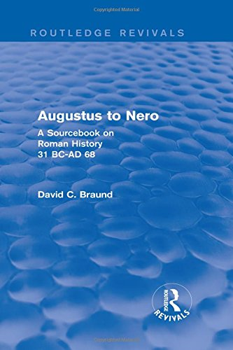 Augustus to Nero (Routledge Revivals): A Sourcebook on Roman History, 31 BC-AD 68: BRAUND, DAVID
