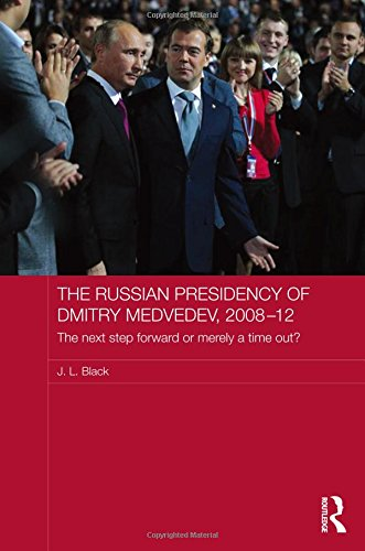 9781138781917: The Russian Presidency of Dmitry Medvedev, 2008-2012: The Next Step Forward or Merely a Time Out? (Routledge Contemporary Russia and Eastern Europe Series)