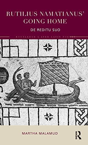 Rutilius Namatianus' Going Home: De Reditu Suo: Martha Malamud