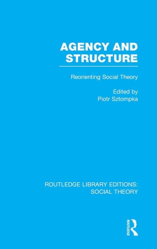 9781138782006: Agency and Structure (RLE Social Theory): Reorienting Social Theory (Routledge Library Editions: Social Theory) (Volume 2)
