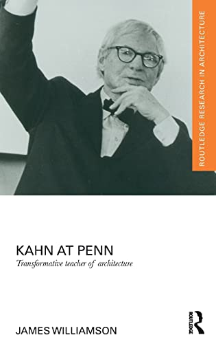 Kahn at Penn: Transformative Teacher of Architecture (Routledge Research in Architecture): James ...