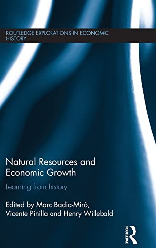 Natural Resources and Economic Growth: Learning from History (Routledge Explorations in Economic ...