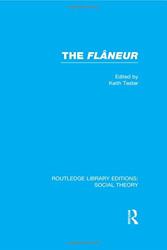 The Flaneur (RLE Social Theory) (Routledge Library Editions: Social Theory) (Volume 87): Keith ...