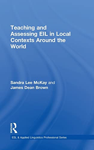 Teaching and Assessing EIL in Local Contexts Around the World (ESL & Applied Linguistics ...