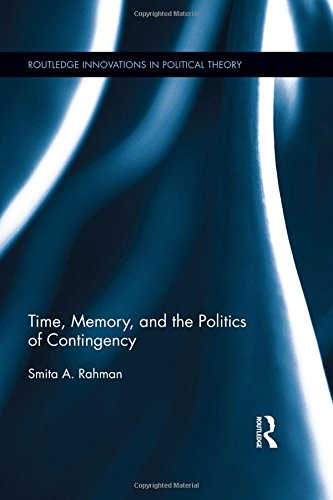 9781138782723: Time, Memory, and the Politics of Contingency (Routledge Innovations in Political Theory) (Routledge Innovations in Political Theory (Numbered))