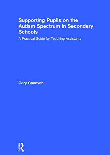 Supporting Pupils on the Autism Spectrum in Secondary Schools: A Practical Guide for Teaching ...