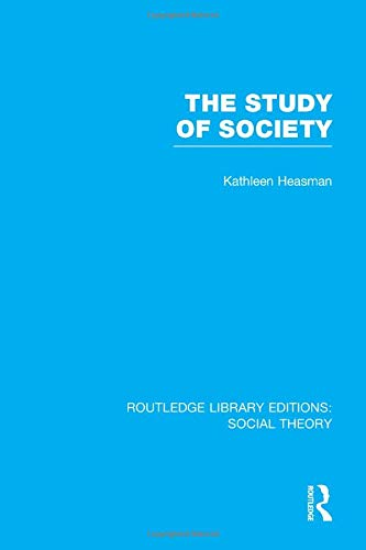 Routledge Library Editions: Social Theory: The Study of Society (RLE Social Theory): Heasman, ...