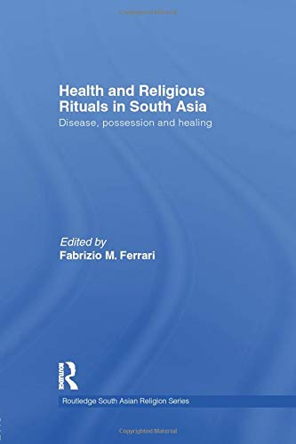 9781138784796: Health and Religious Rituals in South Asia: Disease, Possession and Healing (Routledge South Asian Religion)