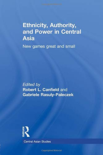 9781138784802: Ethnicity, Authority, and Power in Central Asia: New Games Great and Small (Central Asian Studies)