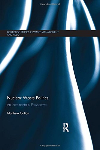9781138785281: Nuclear Waste Politics: An Incrementalist Perspective (Routledge Studies in Waste Management and Policy)