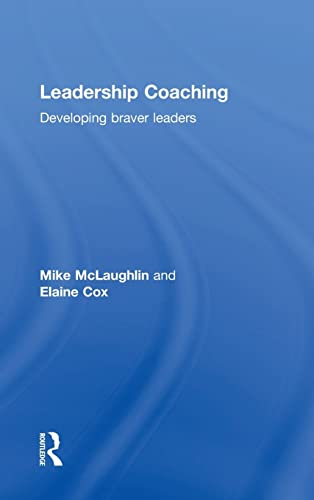 Leadership Coaching; Developing braver leaders: MCLAUGHLIN, MIKE; COX, ELAINE