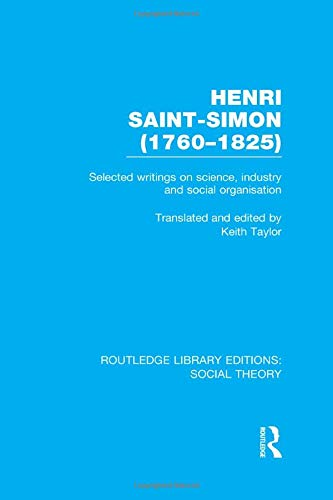 9781138786110: Henri Saint-Simon, (1760-1825) (RLE Social Theory): Selected Writings on Science, Industry and Social Organisation (Routledge Library Editions: Social Theory) (Volume 27)