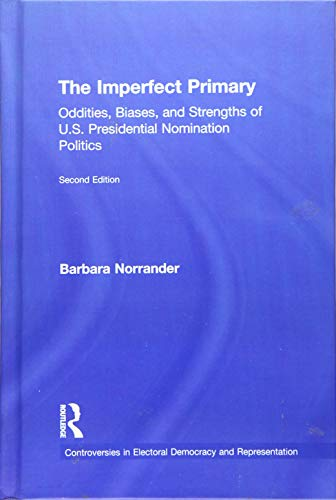 9781138786370: The Imperfect Primary: Oddities, Biases, and Strengths of U.S. Presidential Nomination Politics (Controversies in Electoral Democracy and Representation)