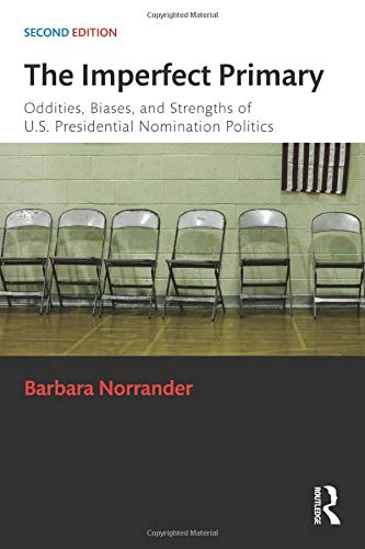 9781138786387: The Imperfect Primary: Oddities, Biases, and Strengths of U.S. Presidential Nomination Politics (Controversies in Electoral Democracy and Representation)