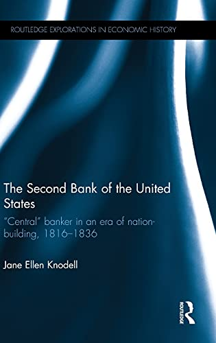 """9781138786622: The Second Bank of the United States: """"Central"""" banker in an era of nation-building, 1816–1836 (Routledge Explorations in Economic History)"""