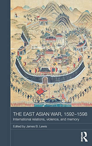 9781138786639: The East Asian War, 1592-1598: International Relations, Violence and Memory (Asian States and Empires)